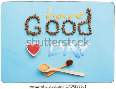 have a nice day motivation card pictures - word Good from coffee beans on blue background