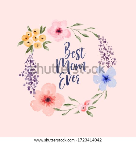 Best mom ever typography quote with hand drawn watercolor flower wreath frame for mother's day holiday or mother gift. #1723414042