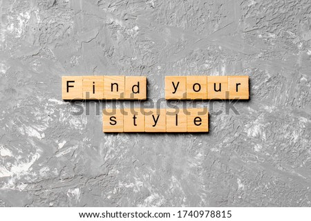 find your style word written on wood block. find your style text on table, concept. Royalty-Free Stock Photo #1740978815
