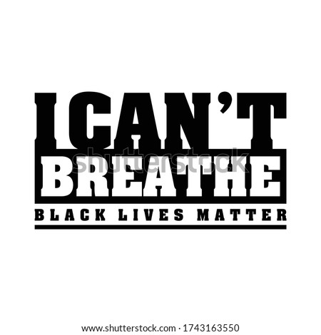 I Can't Breathe, Black Lives Matter. Protest Banner about Human Right of Black People in US. America. Vector Illustration.  Royalty-Free Stock Photo #1743163550
