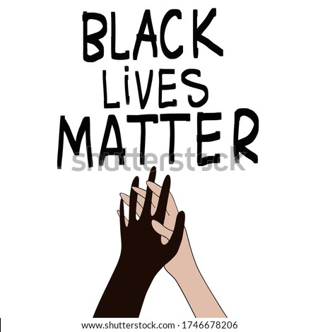 Black Lives Matter. Two hands holding.  Protest Banner about Human Right of Black People in U.S. America. Vector Illustration. Icon Poster for printed matter and Symbol. Royalty-Free Stock Photo #1746678206