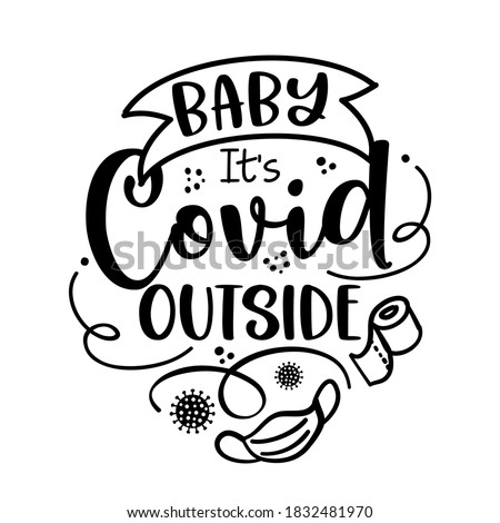 Baby it's Covid outside (Baby it's cold outside) - Lettering typography poster with text for self quarantine times. Hand letter script motivation sign catch word art design. Vintage style illustration #1832481970