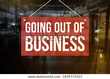 Going out of Business sign of a restaurant, cafe bar, or pub. Concept of indefinite closure, suspension, bankruptcy or going out of business.