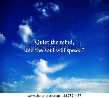 Quiet the mind and the soul will speak.Meditation quote with blue sky. Relaxing,yoga quotes.Peaceful Mind and Peaceful Lifestyle. Inspire and motivational quote gift.  Royalty-Free Stock Photo #1887594457