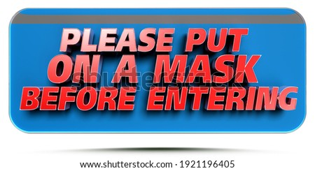 Text label Please put on a mask before entering 3D illustration on white background with clipping path.