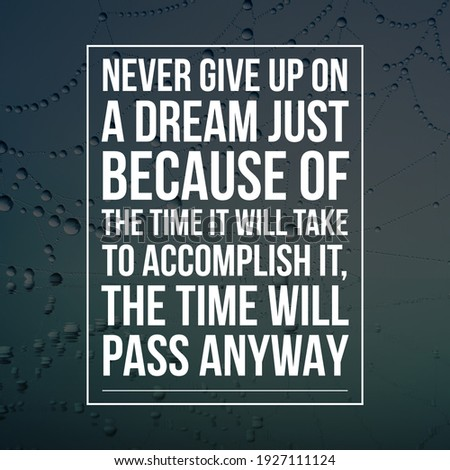 Never give up on a dream just because of the time it will take to accomplish it, the time will pass anyway, meaningful motivational and inspirational quotes to never stop, best stock wallpapers