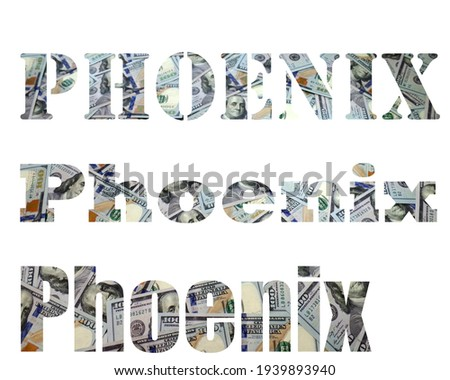 The name of the city is written in a different font. Dollars. Money. Letters. Phoenix