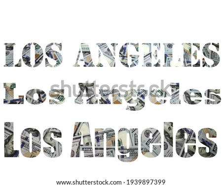 The name of the city is written in a different font. Dollars. Money. Letters. Los Angeles