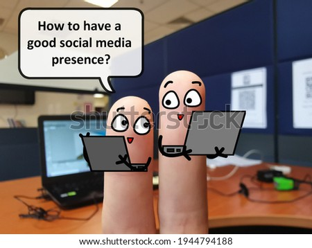 Two fingers are decorated as two person. One of them is asking how to have a good social media presence.