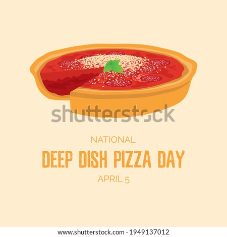 National Deep Dish Pizza Day illustration. Delicious deep dish pizza pie with tomatoes, salami and cheese icon. Deep Dish Pizza Day Poster, April 5. Important day
