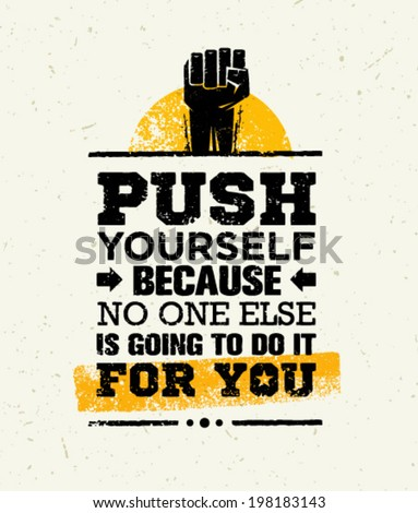 Push Yourself Because No One Else Is Going To Do It For You Creative Grunge Motivation Quote. Typography Vector Concept.