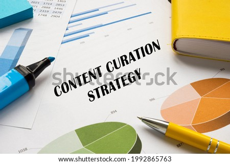 Financial concept meaning CONTENT CURATION STRATEGY with sign on the page.