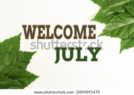 Text caption presenting Welcome July. Conceptual photo Calendar Seventh Month 31days Third Quarter New Season Nature Conservation Ideas, New Environmental Preservation Plans