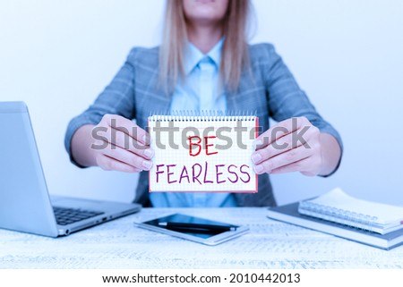 Text caption presenting Be Fearless. Conceptual photo act of striving to lead an extraordinary life and make a difference Financial Advisor Giving Money Saving Tips, Entrepreneur Discussing Deals