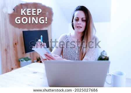 Conceptual display Keep Going. Internet Concept to continue living normally despite the current situation Social Media Influencer Creating Online Presence, Video Blog Ideas