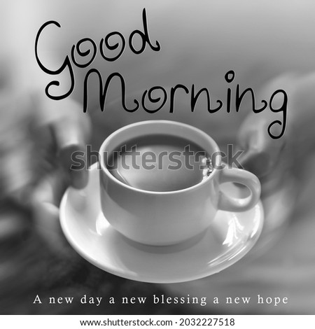 """""""Good Morning"""" and """" A new day a new blessing a new hope """" quote, text  with hand hold cup image  as a background. soft and grain effect."""