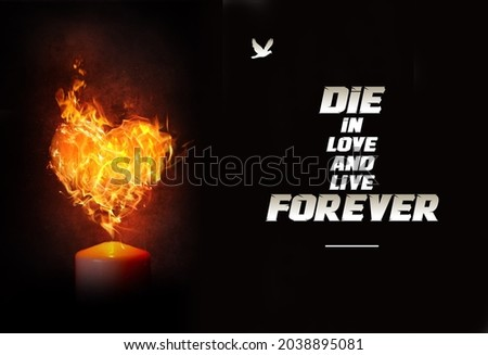 motivational inspirational positive life quotes die in love and live forever with the heart fire and black background