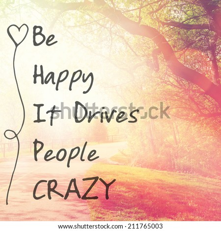 Inspirational Typographic Quote - Be Happy It drives people crazy