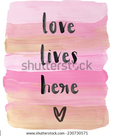 Pink and Gold Painted Background With Love Lives Here Inspirational Quote Wall Art Print