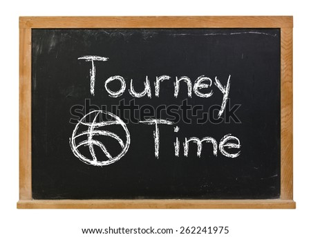 Tourney Time with a basketball written in white chalk on a black chalkboard isolated on white