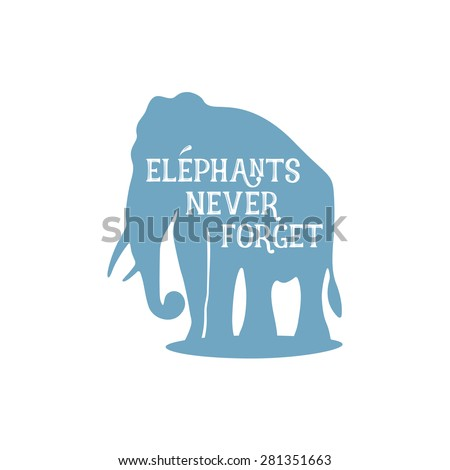 Elephant vector illustration with quote - Elephants never forget