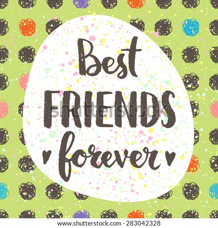 Best friends forever. Hand lettering quote on a creative vector background