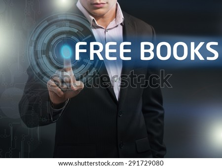 Businessman presses button free books on virtual screens. Business, technology, internet and networking concept.
