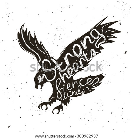 Hand drawn style typographic poster with flying eagle. Strong hearts, fierce minds. Inspirational and motivational hipster style illustration