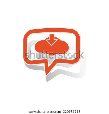 Cloud download message sticker, orange chat bubble with image inside, on white background