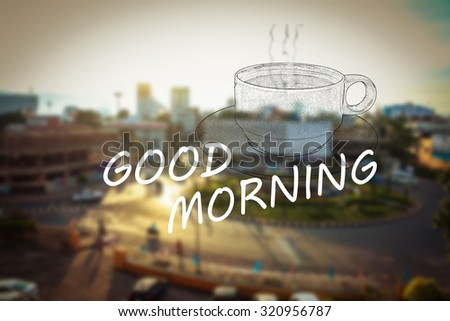 Inspirational Typography Quote - Good morning  in blurred city  background.