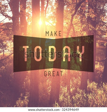 Inspirational Typographic Quote - Make Today great #324394649