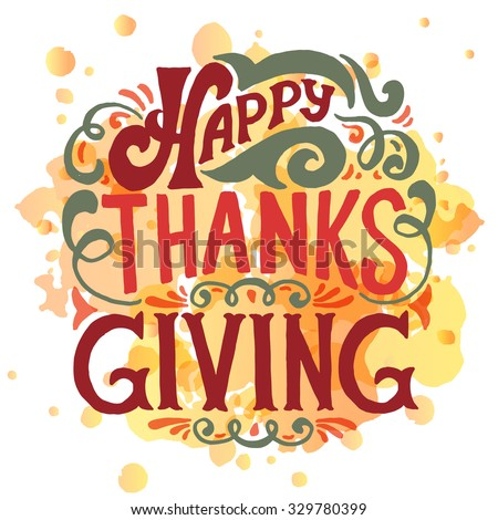 Hand drawn Happy Thanksgiving lettering typography poster. Celebration quotation on textured background for postcard, card, icon, logo or badge. Vector calligraphy with floral watercolor background