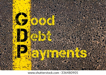 Concept image of Business Acronym GDP as Good Debt Payments written over road marking yellow paint line. #336480905