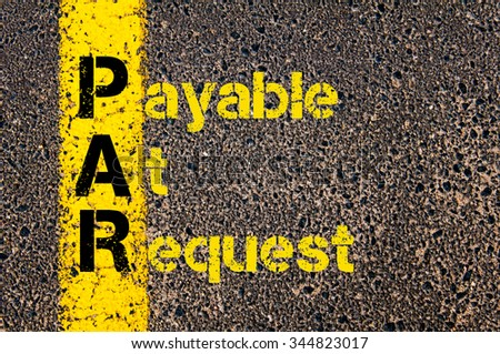 Concept image of Accounting Business Acronym PAR Payable At Request written over road marking yellow paint line. #344823017