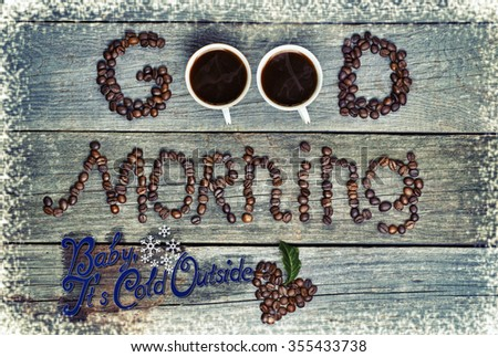 good morning concept - coffee beans, Cup of black coffee, heart from coffee. Baby, it's cold outside  message,   valentine days, dating, making love concept. Toned, colored image collage