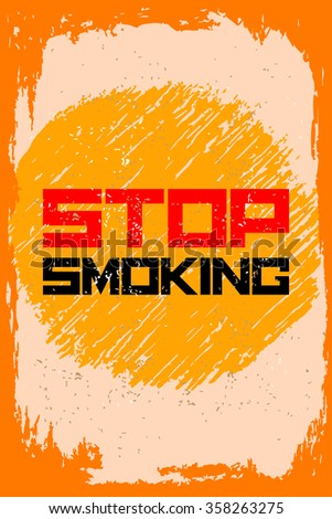 Stop smoking. Creative motivation background. Grunge and retro design. Inspirational motivational quote. Calligraphic And Typographic. Retro color. #358263275