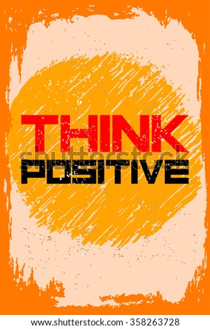 Think positive. Creative motivation background. Grunge and retro design. Inspirational motivational quote. Calligraphic And Typographic. Retro color. #358263728