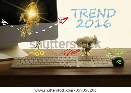 TREND 2016 concept in home office , business concept , business idea
