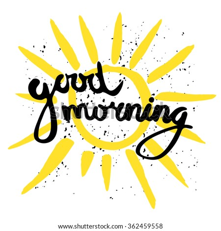 Good morning calligraphic inscription and hand-drawn yellow sun on a white background with texture, illustration is suitable for any use