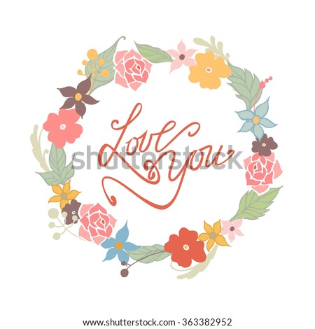 Love You - text lettering. Summer and Spring flowers background. Vector illustration. #363382952