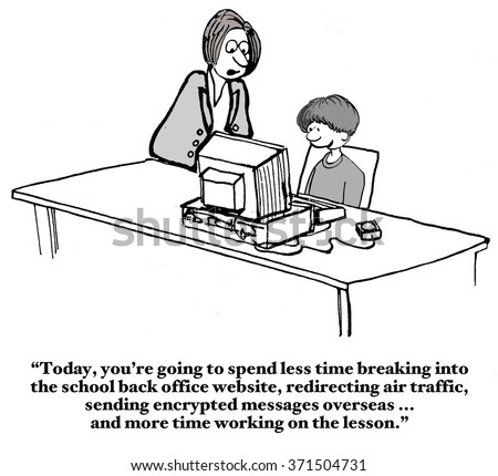 Education cartoon of teacher telling student he must focus during school not hack the government computers.