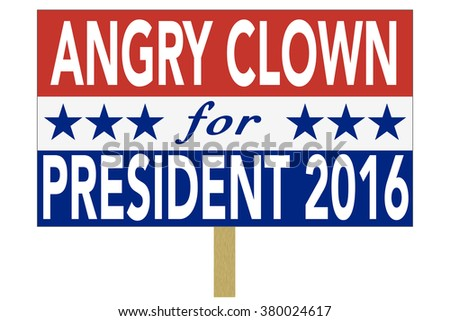 Illustration of a political sign, in red, white, and blue, promoting an angry clown to be President of the United States of America in 2016.