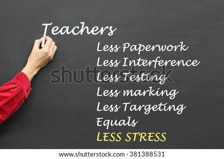 Message To Teachers, Less Paperwork, Less Interference, Less Testing, Less Marking, Less Targeting Equals Less Stress In Th Classroom written on a School Blackboard by the teacher. #381388531