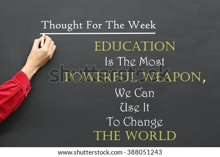 Inspirational Thought For The Day message of Education Is The Most Powerful Weapon, We Can Use It To Change The World written on a School Blackboard by the teacher. #388051243