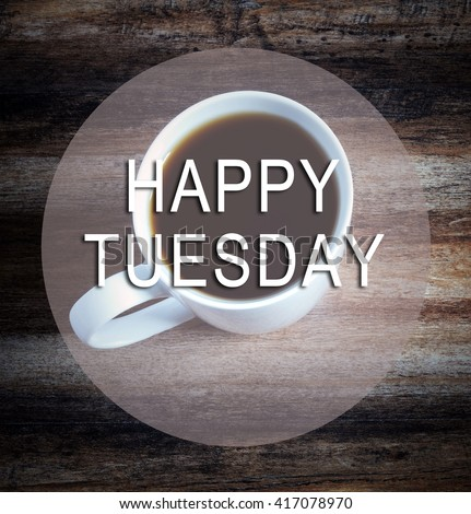 Happy Tuesday text with blurry image of cup of coffee, vintage style