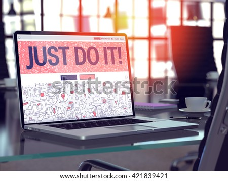 Just Do It Concept - Closeup on Landing Page of Laptop Screen in Modern Office Workplace. Toned Image with Selective Focus. 3D Render. #421839421