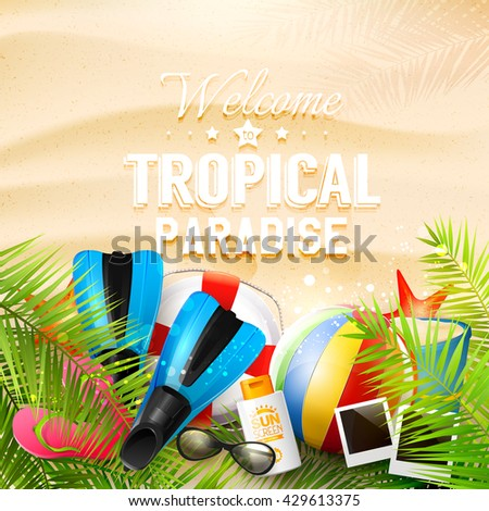 Welcome to Tropical Paradise. Summer background with beach ball, sunglasses, palm leaves, diving fins, flip-flops, safety circle and bucket on the sand. Summer vacation concept. #429613375