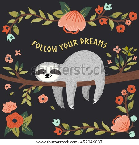 Vector follow your dreams, sloth illustration. Cute baby sloth on the tree. Cartoon animal for gift, greeting card, poster, book cover, background, brochure, etc