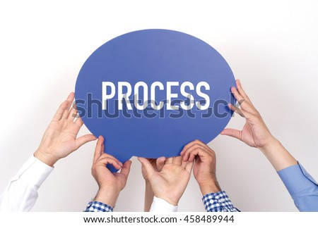 Group of people holding the PROCESS written speech bubble