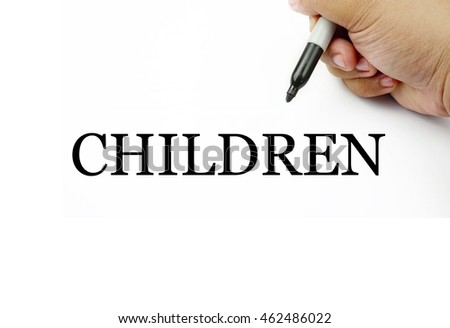Conceptual image of handwriting CHILDREN with the hand and pen isolated in white background. #462486022